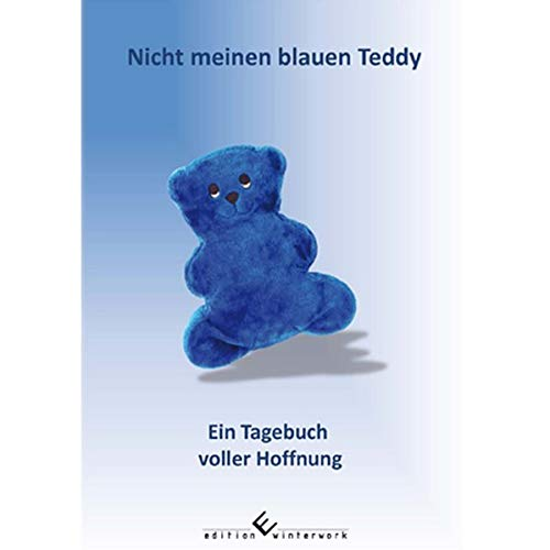 Nicht meinen blauen Teddy: Ein Tagebuch voller Hoffnung