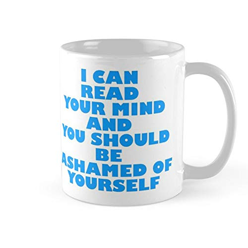 I Can Read Your Mind And You Should Be Ashamed Of Yourself Coffee Mug 11oz & 15oz Ceramic Tea Cups
