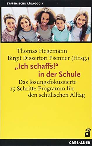 """""""Ich schaffs!"""" in der Schule: Das lösungsfokussierte 15-Schritte-Programm für den schulischen Alltag (Systemische Pädagogik)"""