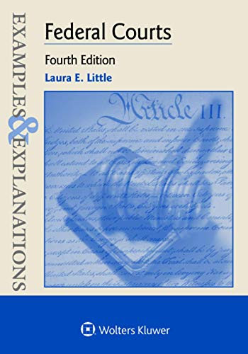 Compare Textbook Prices for Examples & Explanations for Federal Courts 4 Edition ISBN 9781543804676 by Little, Laura E.