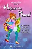 Hilfe, ich bin Mama!: Geschichten, Rezepte und Poesie zum Abschalten