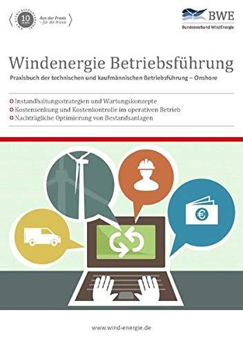 Windenergie Betriebsführung: Praxisbuch der technischen und kaufmännischen Betriebsführung – Onshore