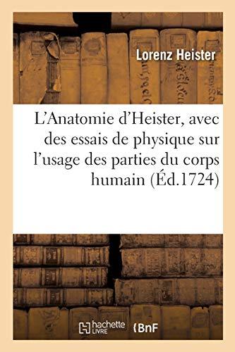 L'Anatomie d'Heister, avec des essais de physique sur l'usage des parties du corps humain: et sur le méchanisme de leurs mouvements