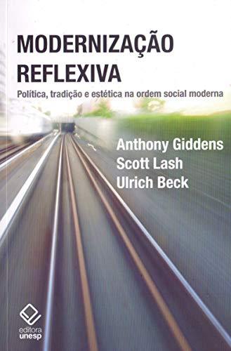 Modernização reflexiva - 2ª edição: Política, tradição e estética na ordem social moderna