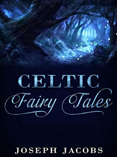 Celtic Fairy Tales by Joseph Jacobs:(illustrated edition)