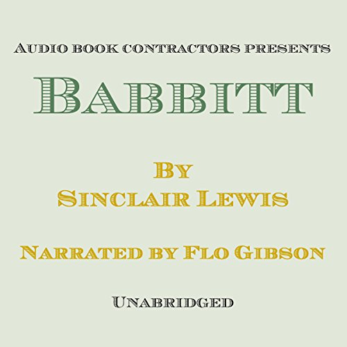 Babbitt                   By:                                                                                                                                 Sinclair Lewis                               Narrated by:                                                                                                                                 Flo Gibson                      Length: 11 hrs and 19 mins     1 rating     Overall 4.0