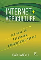 Internet+ Agriculture: The Road to Reforming Agricultural Supply