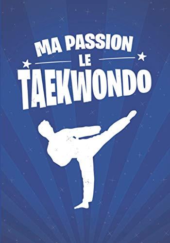 Ma passion, le TAEKWONDO: cadeau original et personnalisé, cahier parfait pour prise de notes, croquis, organiser, planifier