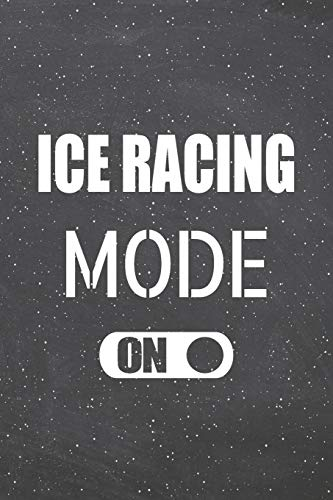 Ice Racing Mode On: Ice Racing Notebook, Planner or Journal Size 6 x 9 110 Lined Pages Office Equipment, Supplies Funny Ice Racing Gift Idea for Christmas or Birthday
