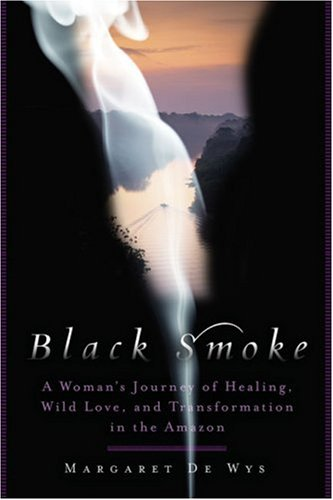 Black Smoke: A Woman's Journey of Healing, Wild Love, and Transformation in the Amazon [Idioma Inglés]