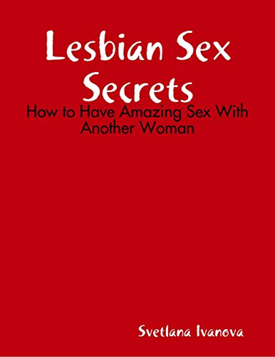 Lesbian Sex Secrets: How to Have Amazing Sex With Another Woman