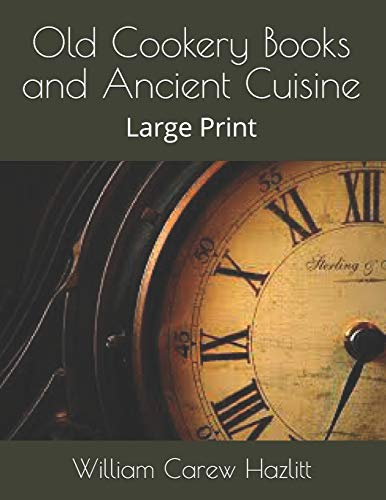 Old Cookery Books and Ancient Cuisine: Large Print