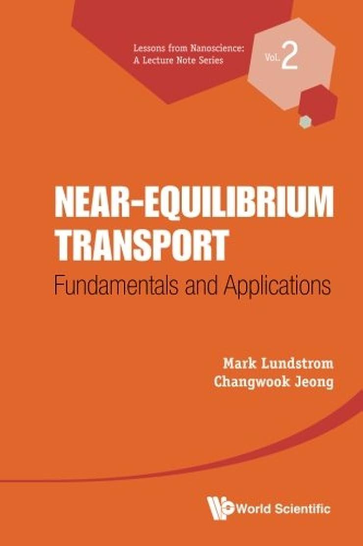 カブ類似性タックNear-Equilibrium Transport: Fundamentals and Applications (Lessons From Nanoscience: A Lecture Note)