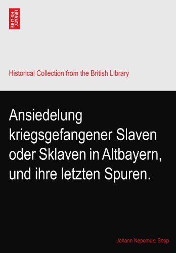 Ansiedelung kriegsgefangener Slaven oder Sklaven in Altbayern, und ihre letzten Spuren.