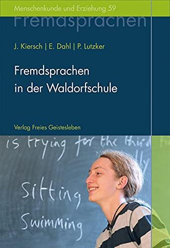 Fremdsprachen in der Waldorfschule: Rudolf Steiners Konzept eines ganzheitlichen Fremdsprachenunterrichts (Menschenkunde und Erziehung)