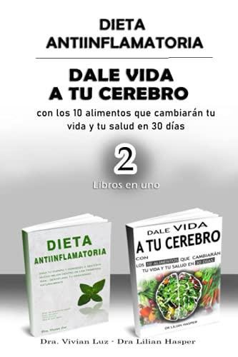 DIETA ANTIINFLAMATORIA - DALE VIDA A TU CEREBRO CON LOS 10 ALIMENTOS QUE CAMBIARÁN TU VIDA Y TU SAL
