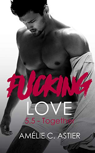 Fucking Love, Tome 5.5 : Together (French Edition)