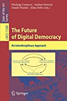 The Future of Digital Democracy: An Interdisciplinary Approach (Lecture Notes in Computer Science)