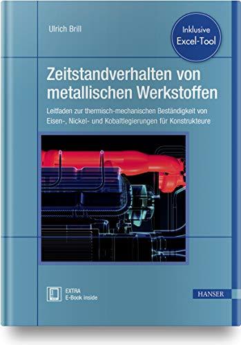 Zeitstandverhalten von metallischen Werkstoffen: Leitfaden zur thermisch-mechanischen Beständigkeit von Eisen-, Nickel- und Kobaltlegierungen für Konstrukteure. Inklusive Excel-Tool