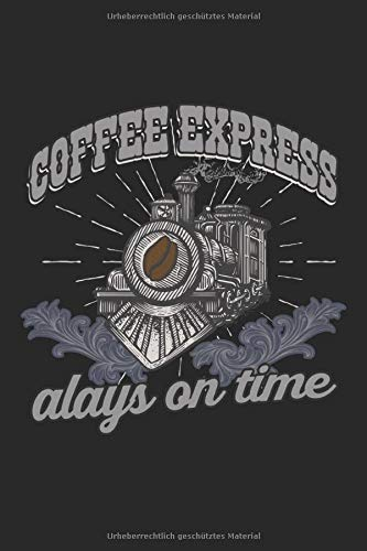 Coffee Express always on time: Kaffee Express Dampflok Eisenbahner Geschenke Notizbuch oder Tagebuch (liniert, 15,24 x 22,86 cm, 120 Seiten)