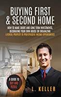 Buying First & Second Home: How to make short and long term investments, decluttering, organizing and decorating your house to get profits from rented properties (Real Estate Home & Business)