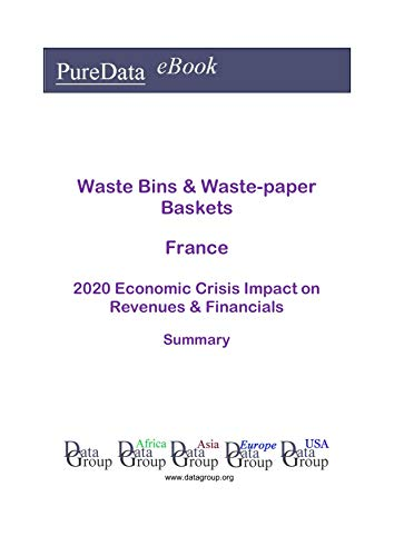 Waste Bins & Waste-paper Baskets France Summary: 2020 Economic Crisis Impact on Revenues & Financials (English Edition)