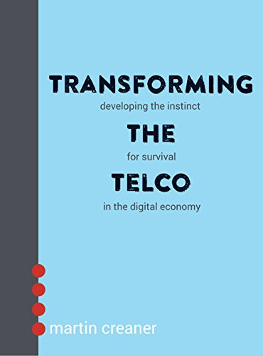 Transforming The Telco: Developing the instinct for survival in the digital economy