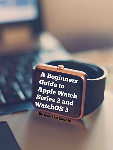 A Beginners Guide to Apple Watch Series 2 and WatchOS 3 (English Edition)