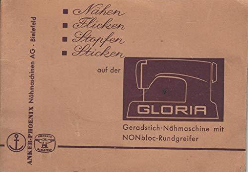 Anker-Phönix Nähmaschinen AG Nähen-Flicken-Stopfen-Sticken auf der Gloria Geradstich-Nähmaschine mit NONbloc-Rundgreifer Bedienungsanleitung