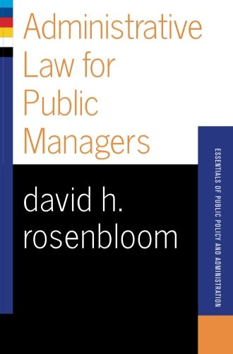 Administrative Law For Public Managers (Essentials of Public Policy and Administration Series)