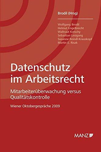 Datenschutz im Arbeitsrecht: Mitarbeiterüberwachung versus Qualitätskontrolle. Wiener Oktobergespräche 2009.
