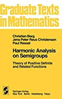 Harmonic Analysis on Semigroups: Theory of Positive Definite and Related Functions (Graduate Texts in Mathematics (100))