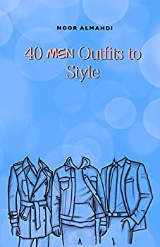 40 Men Outfits to Style  Design Your Style Workbook  Winter Summer Fall Outfits and More - Drawing Workbook for Kids Teens and Adults  Books by nooralmahdi_art