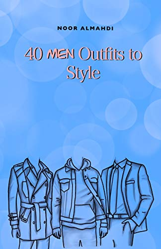 40 Men Outfits to Style: Design Your Style Workbook: Winter, Summer, Fall Outfits and More - Drawing Workbook for Kids, Teens, and Adults (Books by nooralmahdi_art)