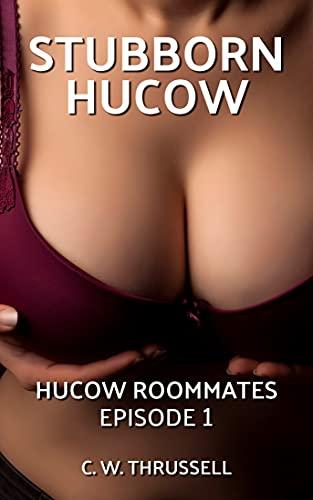 Stubborn Hucow: Hucow Roommates Episode 1 (English Edition)