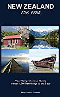 New Zealand For Free: Your Comprehensive Guide to over 1,000 free things to do and see (Road Trippers)