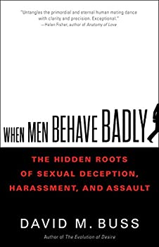 When Men Behave Badly  The Hidden Roots of Sexual Deception Harassment and Assault