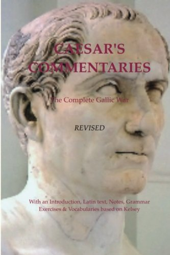 Caesar's Commentaries. The Complete Gallic Wars. Revised.: Revised Edition