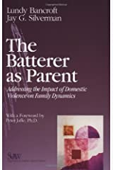 The Batterer as Parent: Addressing the Impact of Domestic Violence on Family Dynamics (SAGE Series on Violence against Women) Paperback