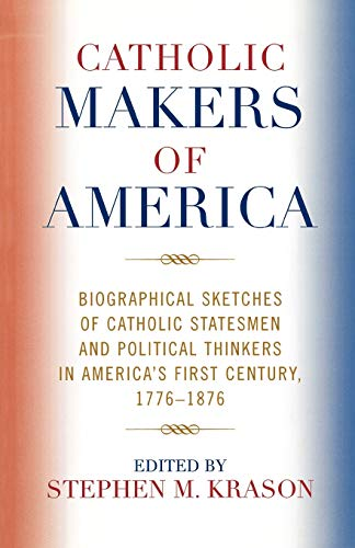Compare Textbook Prices for Catholic Makers of America: Biographical Sketches of Catholic Statesmen and Political Thinkers in America's First Century, 1776-1876  ISBN 9780761834120 by Kranson, Stephen