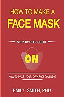 How To Make A Face Mask: Step By Step Guide On How To Make Your Own Face Covering