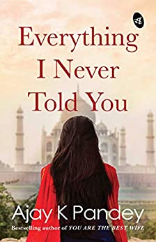 Everything I Never Told You by [Ajay K Pandey]
