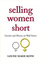 Selling Women Short: Gender and Money on Wall Street (English Edition)