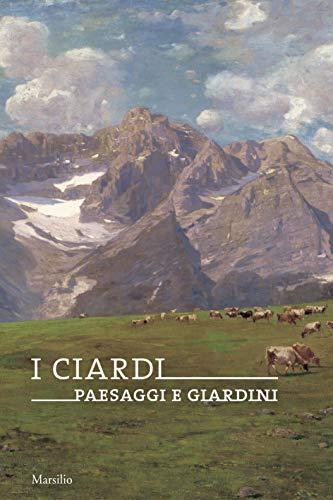 I Ciardi. Paesaggi e giardini. Catalogo della mostra (Conegl