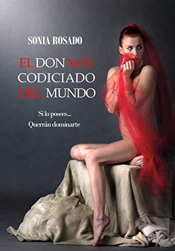 EL DON MÁS CODICIADO DEL MUNDO de Sonia Rosado