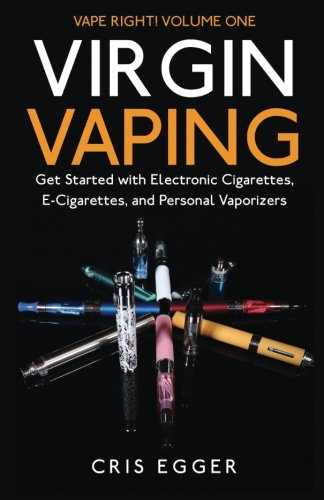 Virgin Vaping: Get Started with Electronic Cigarettes, E-Cigarettes, and Personal Vaporizers (Vape Right, Band 1)