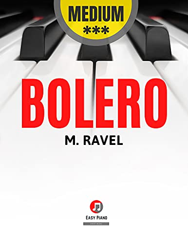 Bolero I Ravel I Medium Piano Sheet Music for Intermediate Pianists Kids Toddlers Students Adults: Teach Yourself How to Play Piano Keyboard I Popular Classical Song I Video Tutorial (English Edition)