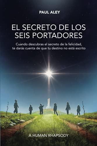 El secreto de los seis portadores: Cuando descubras el secreto de la felicidad, te darás cuenta de que tu destino no está escrito