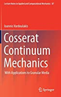 Cosserat Continuum Mechanics: With Applications to Granular Media (Lecture Notes in Applied and Computational Mechanics, 87)