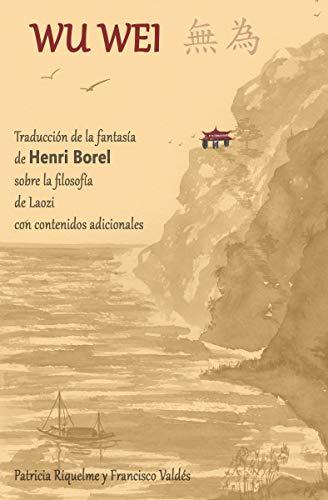 WU WEI: Traducción de la fantasía de Henri Borel sobre la filosofía de Laozi con contenidos adicionales
